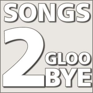Songs 2 Gloo-Bye
